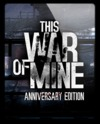 This War of Mine: Anniversary Edition [v 3.0.3] (2014) PC