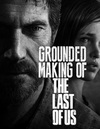 Создание игры «The Last of Us» / Grounded. Making of «The Last of Us» 2013